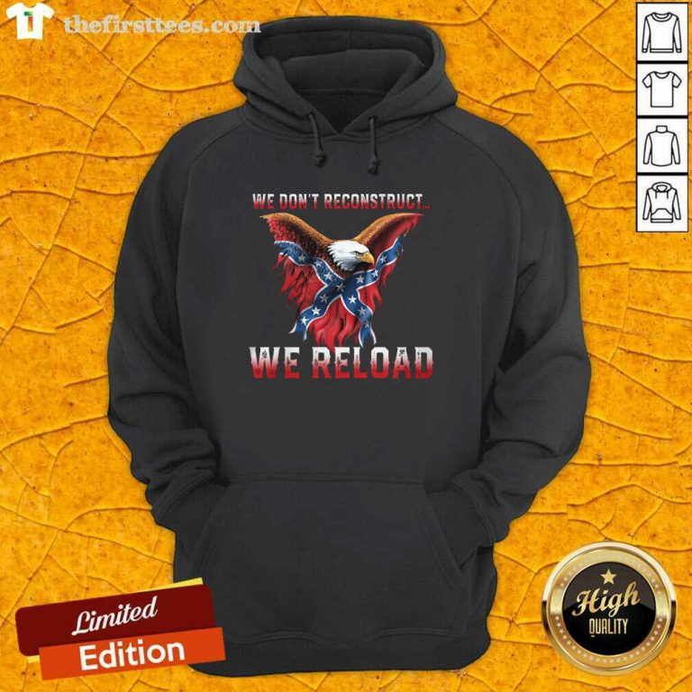 Eagle We Don't Reconstruct We Reload Hoodie