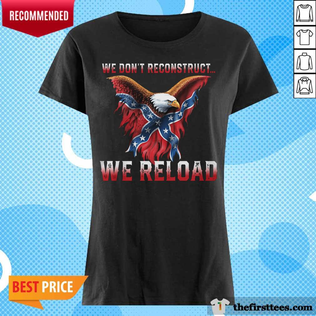 Eagle We Don't Reconstruct We Reload Ladies Tee