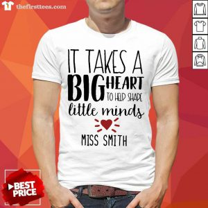 Hot It Takes A Big Heart To Shape Little Minds Miss Smith Shirt