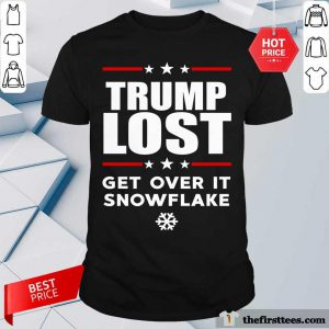 Hot Trump Lost Get Over It Snowflake Shirt