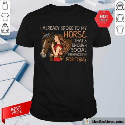 I Already Spoke To My Horse Social Interaction Shirt