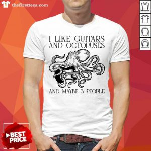 I Like Guitars And Octopuses And Maybe 3 People Shirt