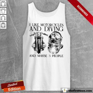 I Like Motorcycles And Diving And Maybe 3 People Tank Top