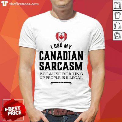 I Use My Canadian Sarcasm Shirt