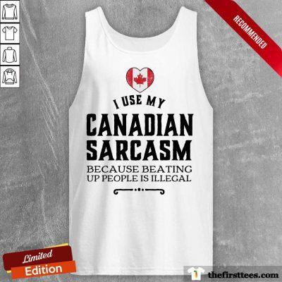 I Use My Canadian Sarcasm Tank Top