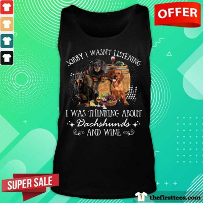 I Was Thinking About Dachshund And Wine Tank Top