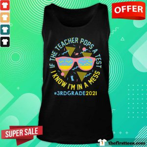 If The Teacher Pops A Test I Know I'm In A Mess 3Rd Grade 2021 Tank Top