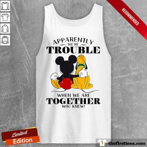 Mickey Mouse Apparently Trouble When We're Together Who Knew Tank Top