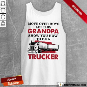 Move Over Boys Let This Grandpa Show You How To Be A Trucker Tank Top