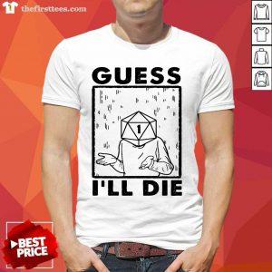 Nice Guess I'll Die Shirt