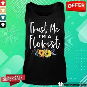 Nice Trust Me I'm A Florist Tank Top