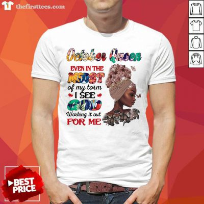 October Queen Even In The Midst I See God For Me Shirt
