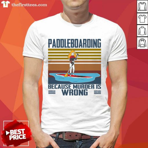 Paddleboarding Because Murder Is Wrong Shirt