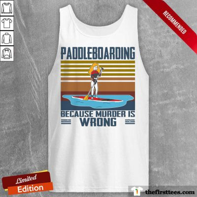Paddleboarding Because Murder Is Wrong Tank Top
