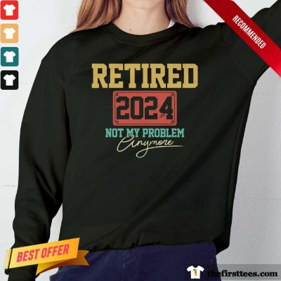 Retired 2024 Not My Problem Anymore Long-Sleeved