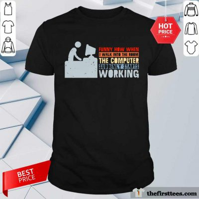 The Computer Suddenly Starts Working Shirt