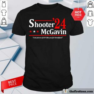 The Shooter Mcgavin 2024 I Eat Pieces Of Like You For Breakfast Shirt