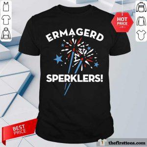 Top Ermahgerd Sperklers 4th Of July Shirt
