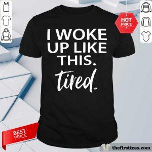 Top I Woke Up Like This Tired Shirt