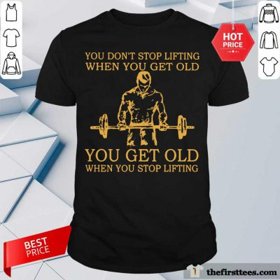Weightlifting You Don't Stop Lifting Shirt