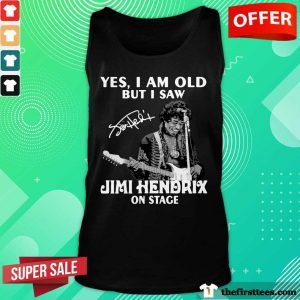 Yes I Am Old But I Saw Jimi Hendrix On Stage Signature Tank Top