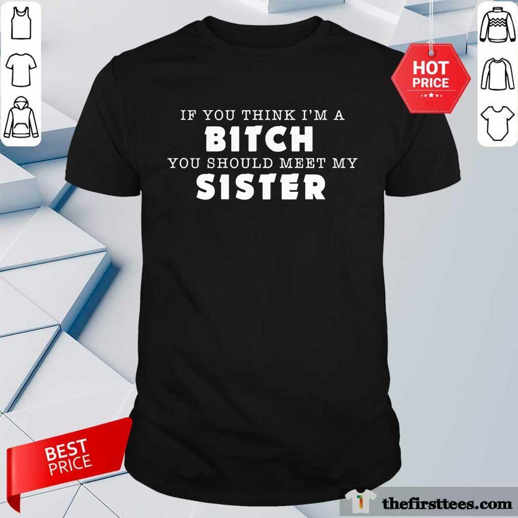 You Should Meet My Sister Shirt