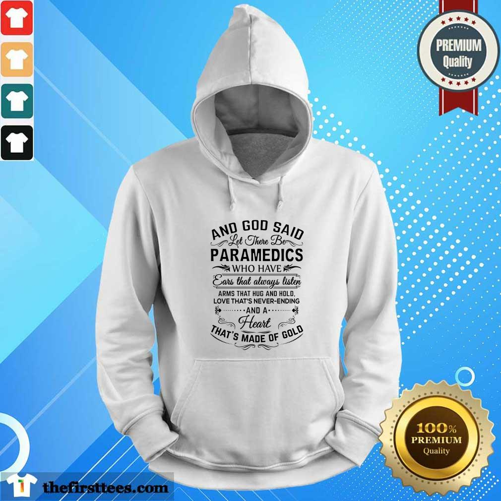 And God Said Let There Be Paramedics Who Have Heart That's Made Of Gold Hoodie