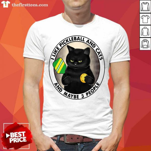 Black Cat I Like Cats And Pickleball And Maybe 3 People Shirt