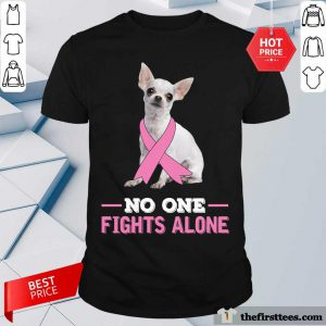 Chihuahua No One Fights Alone Breast Cancer Awareness Shirt