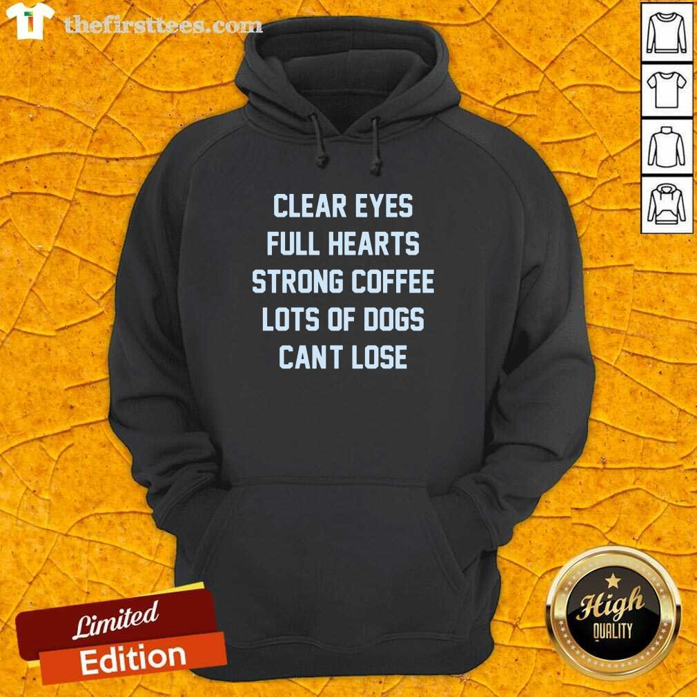 Clear Eyes Full Hearts Strong Coffee Lots Of Dogs Can't Lose Hoodie