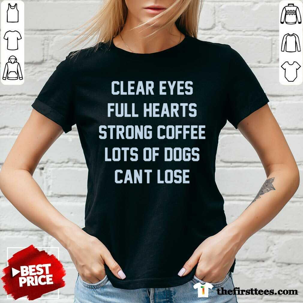 Clear Eyes Full Hearts Strong Coffee Lots Of Dogs Can't Lose V-Neck