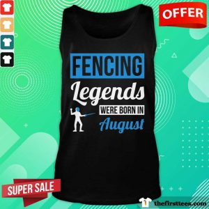 Fencing Legends Were Born In August Birthday Tank Top