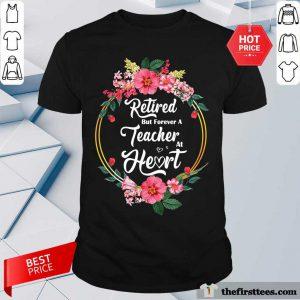 Flower Retired But Forever A Teacher At Heart Shirt