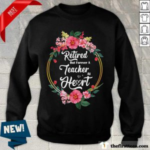 Flower Retired But Forever A Teacher At Heart Sweatshirt
