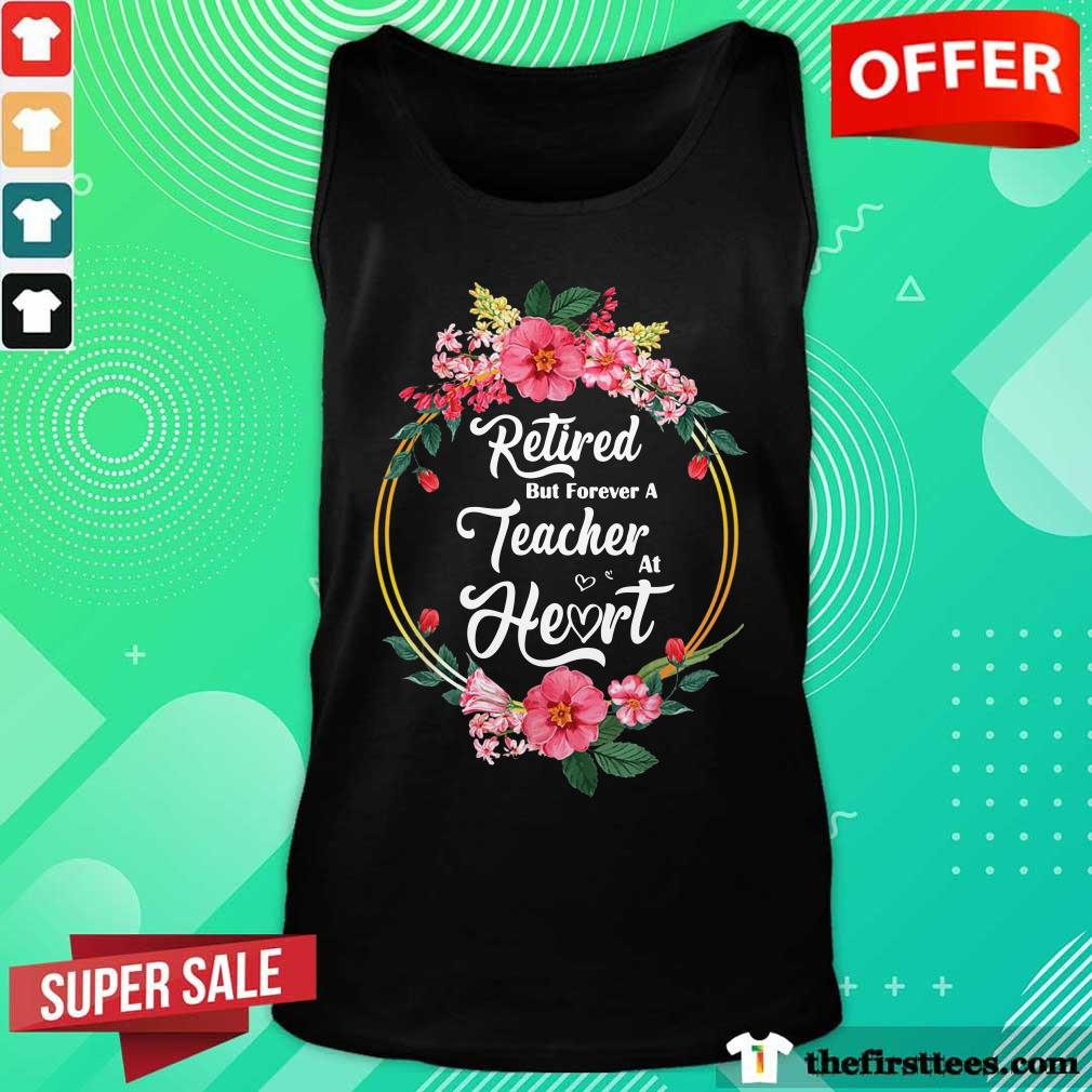 Flower Retired But Forever A Teacher At Heart Tank Top