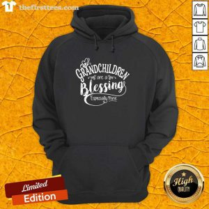 Grandchildren Are A Blessing Especially Mine Hoodie