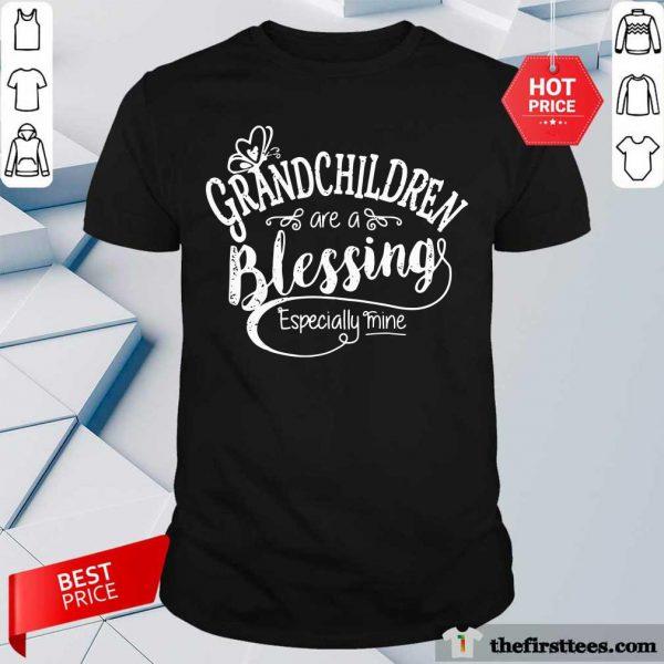Grandchildren Are A Blessing Especially Mine Shirt