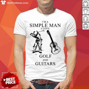 I'm A Simple Man I Love Golf And Guitars Shirt