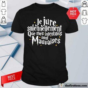 Je Jure Solennellement Que Mes Intentions Sont Mauvaises Shirt