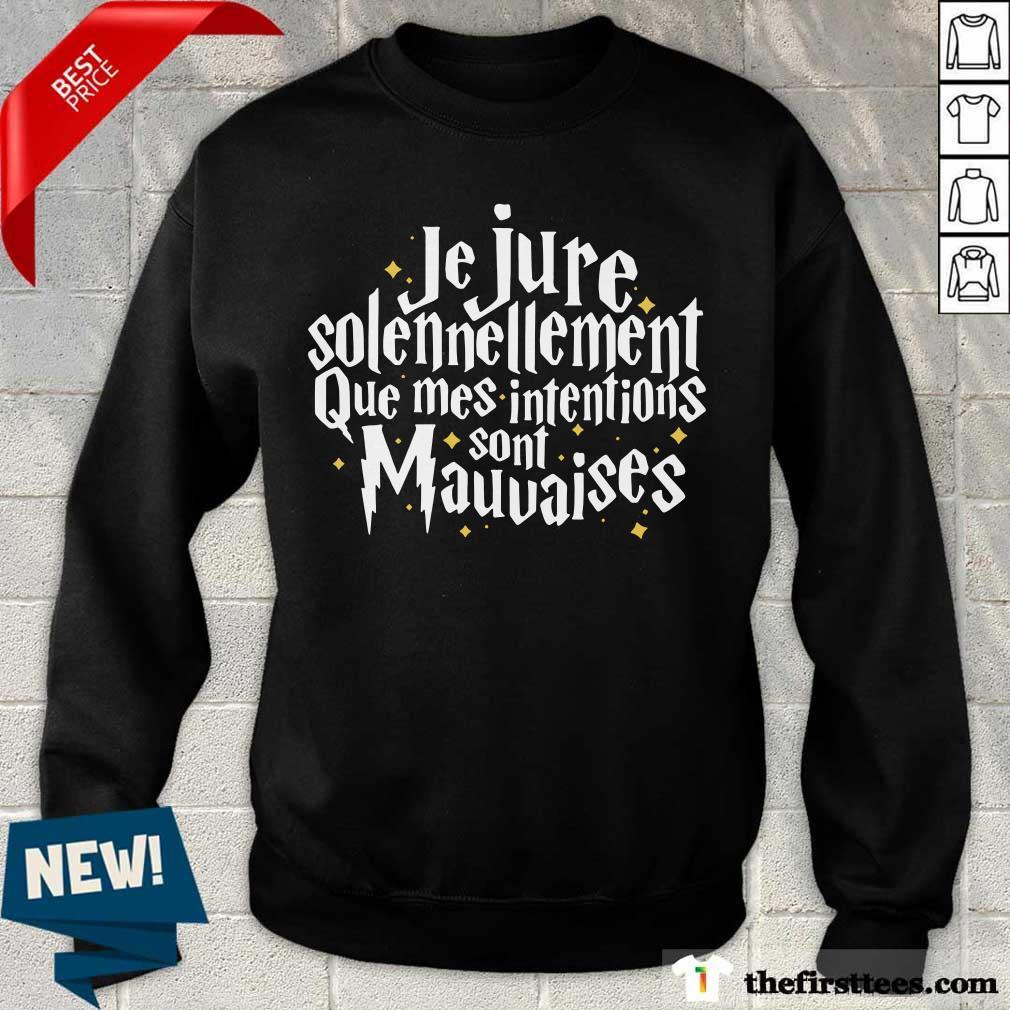 Je Jure Solennellement Que Mes Intentions Sont Mauvaises Sweatshirt