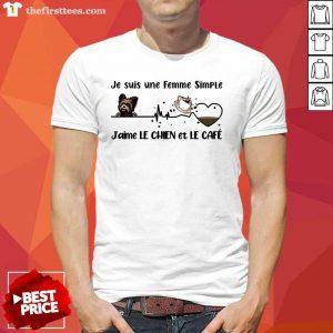Je Suis Une Femme Simple J'aimé Le Chien Et Le Café Shirt