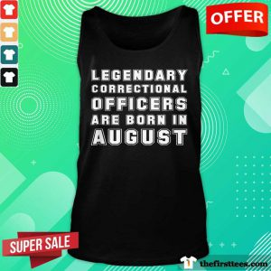 Legendary Correctional Officers Are Born In August Tank Top