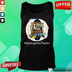 Let Your Faith Be Bigger Than Your Fear Kindergarten Teacher Tank Top