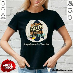Let Your Faith Be Bigger Than Your Fear Kindergarten Teacher V-Neck