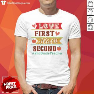 Love First Teach Second 2nd Grade Teacher Shirt