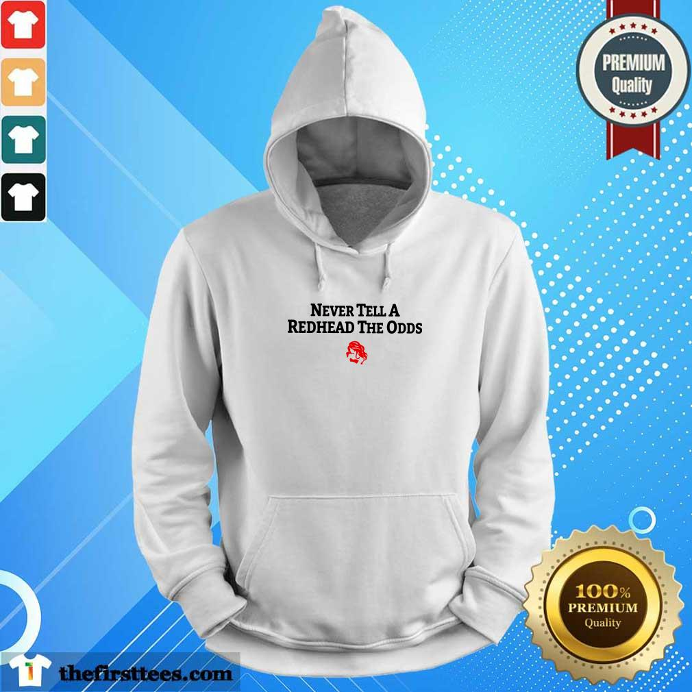 Never Tell A Redhead The Odds Hoodie