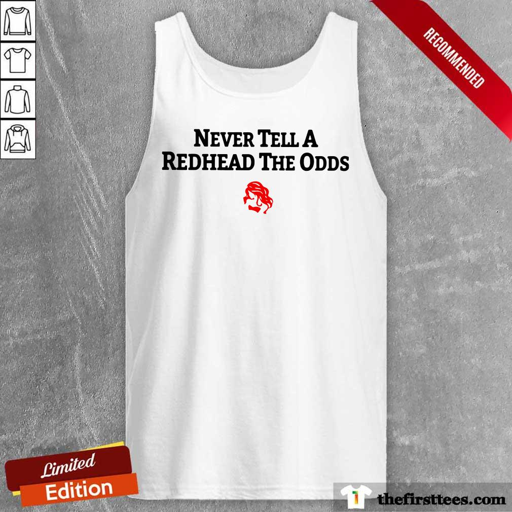 Never Tell A Redhead The Odds Tank Top
