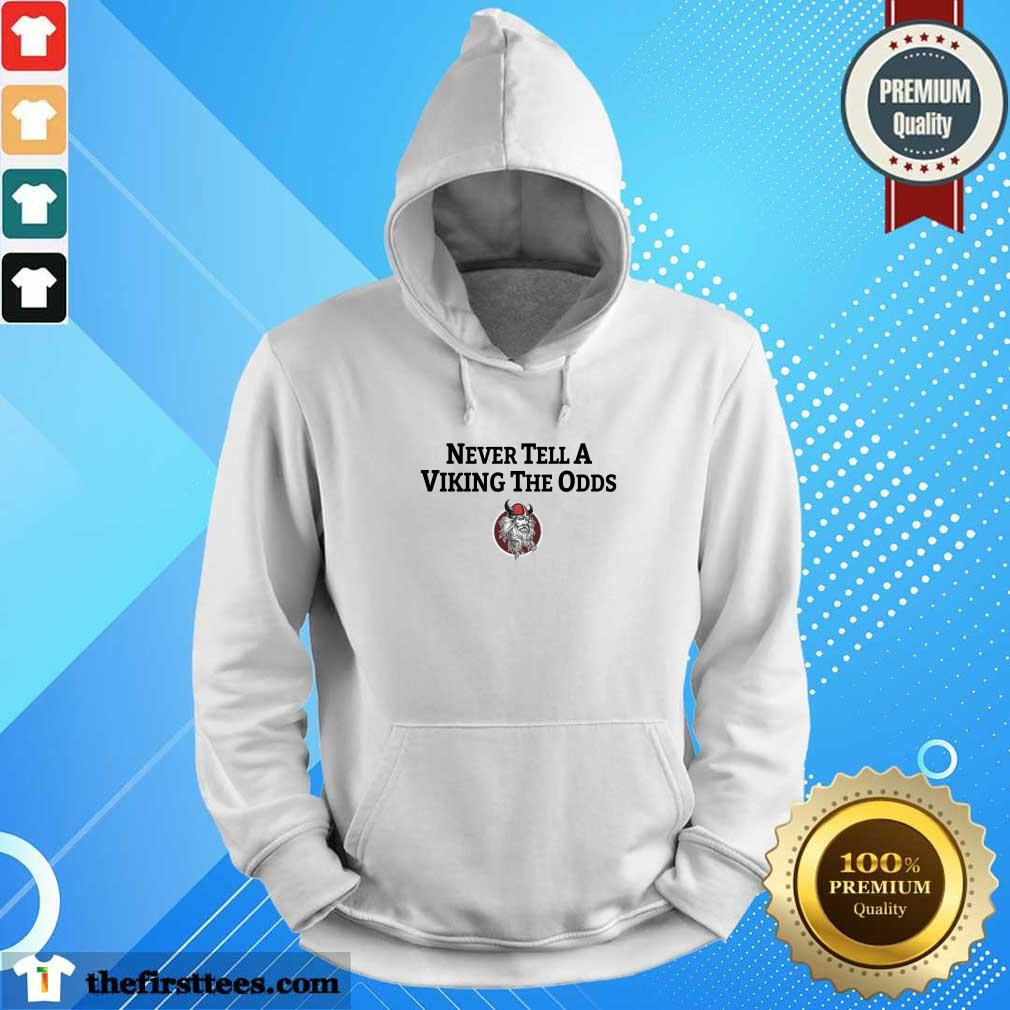 Never Tell A Viking The Odds Hoodie