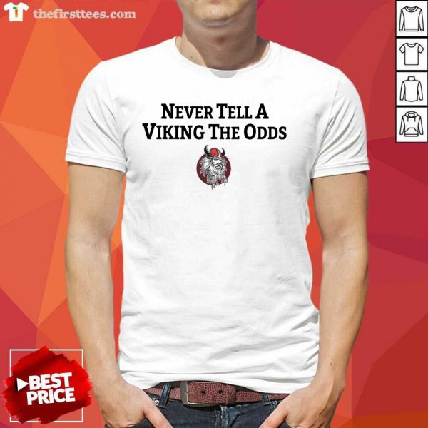 Never Tell A Viking The Odds Shirt
