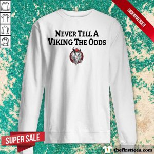 Never Tell A Viking The Odds Sweatshirt